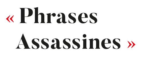 """Phrases Assassines"""